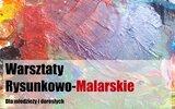 Rejowiec Fabryczny: Nowe warsztaty rysunkowo-malarskie