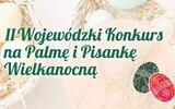 Wojciechów: Drugi wojewódzki konkurs palm i pisanek